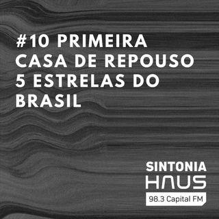Curitiba recebe primeira casa de repouso 5 estrelas do Brasil  | Sintonia HAUS #10