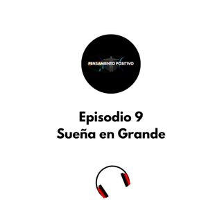 Episodio 9 ¡¡¡Sueña en Grande!!!