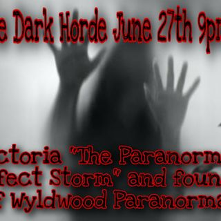 "The Dark Horde – 19: Special Guest Victoria ""The Paranormal Perfect Storm"" and founder of Wyldwood Paranormal"