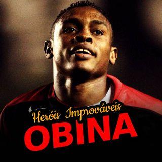 EP#59 -  HERÓIS IMPROVÁVEIS - Obina, aquele que é melhor que o Eto'o!