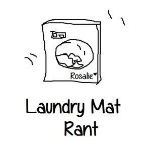 Laundry Mat Rant