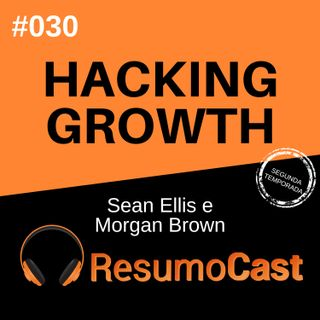 T2#030 Hacking Growth | Sean Ellis e Morgan Brown