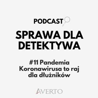 #11 Pandemia Koronawirusa to raj dla dłużników