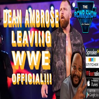 Dean Ambrose Leaving WWE or Complacency equals Insanity? The RCWR Show 1-29-2019