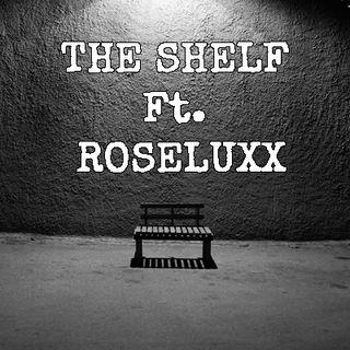 The Shelf ft. Roseluxx