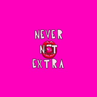 Never Not Extra Ep. 164 1/19/21 The Toxic 90s