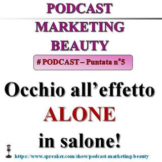 L'effetto alone in salone! (Podcast Marketing Beauty n° 5)...