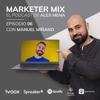 Episodio 6 - Entrevista con Manuel Miñano, emprendiendo con marketing