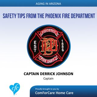 7/30/17: Captain Derrick Johnson with Phoenix Fire Department   Safety Tips from the Phoenix Fire Department   Aging In Arizona with Presley