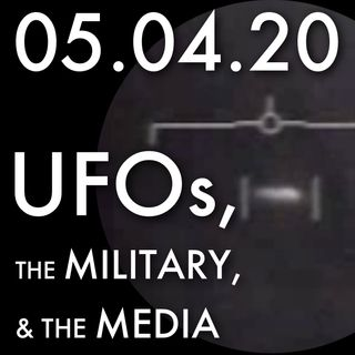 UFOs, the Military and the Media | MHP 05.04.20.