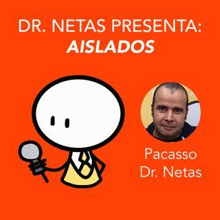 Pacasso (Dr. Netas) presenta Aislados