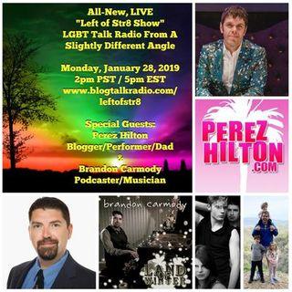 Left of Str8 Show 2019, Episode 7:  Perez Hilton and Brandon Carmody