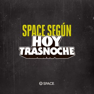Space según Hoy Trasnoche