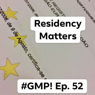 Residency Matters - The 'Good Morning Portugal!' Podcast - Episode 52