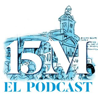 15M, el Podcast. Dormíamos, despertamos
