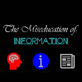The Miseducation of: Information