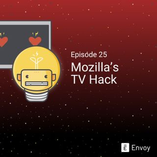 #25 - Mozilla's TV Hack