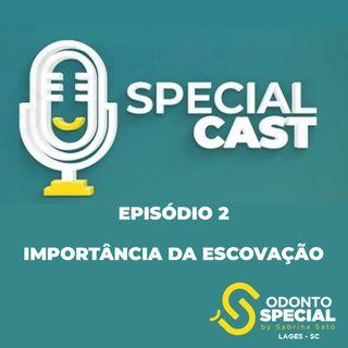 """Special Cast - EP2 """"A importância de uma boa escovação"""""""
