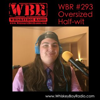 WBR #293 - Oversized Half-wit