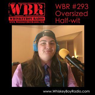 WBR #293 - Oversized Half-wit