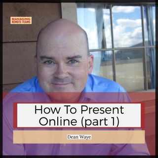 How to Present Online with Dean Waye (part 1)