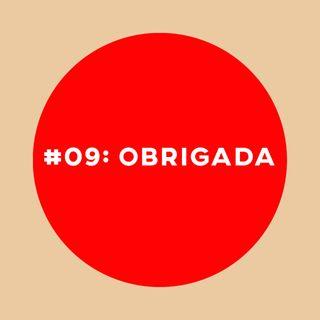 #09: Nós, vocês, mensagens e obrigada