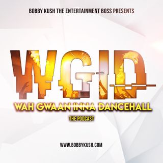 BOBBY KUSH PRESENTS WAGID (WAH GWAAN INNA DANCEHALL) EPISODE 1 MAY 2 2019