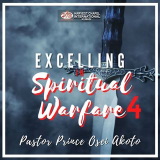 Excelling in Spiritual Warfare - Part 4