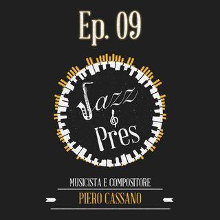 Jazz & Pres -  Ep. 09 - Maestro Piero Cassano, musicista e compositore