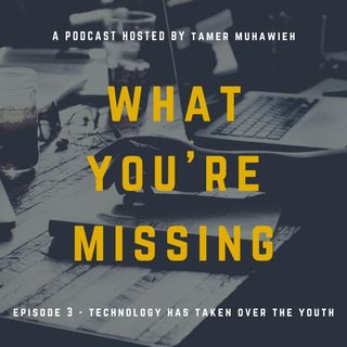 Ep. 3 - Technology Has Taken Over the Youth World