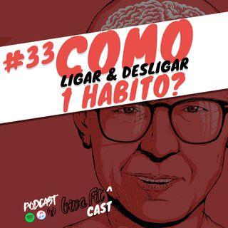 #33 - COMO LIGAR & DESLIGAR 1 HÁBITO [feat.Nutricionista Ronan Gutoch]