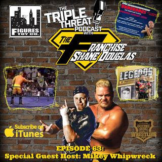 Shane Douglas And The Triple Threat Podcast EP 63: Special Guest Host - Mikey Whipwreck