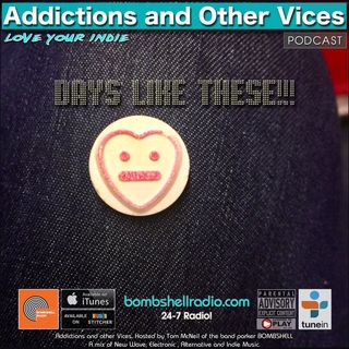 Addictions and Other Vices 651 - Days Like These!!!