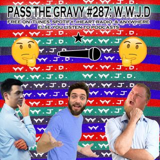 Pass The Gravy #287: WWJD