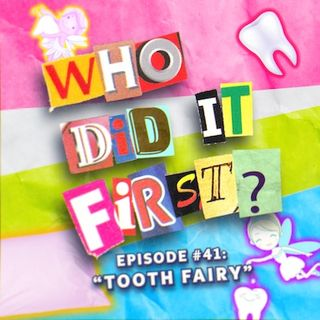 Tooth Fairy - Episode 41 - Who Did It First?