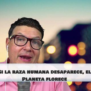 #198 Si la raza humana desaparece, el Planeta florece (Podcast)