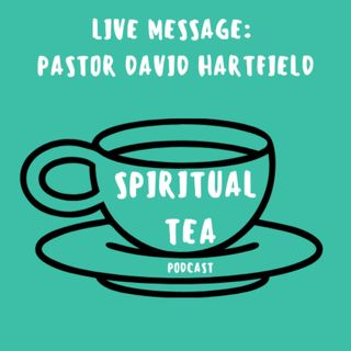 LIVE MESSAGE #2:  Pastor David Hartfield-Dyels