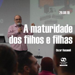 A MATURIDADE DOS FILHOS E FILHAS // pr. Cézar Rosaneli