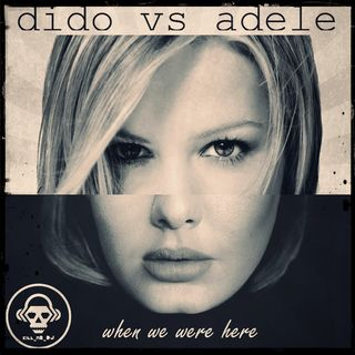 Kill_mR_DJ - When We Were Here (Dido vs Adele)