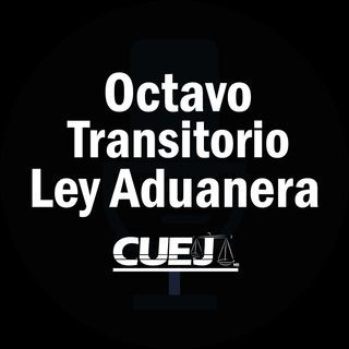 Octavo Transitorio Ley Aduanera México