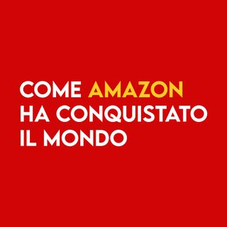 Come AMAZON ha conquistato il Mondo