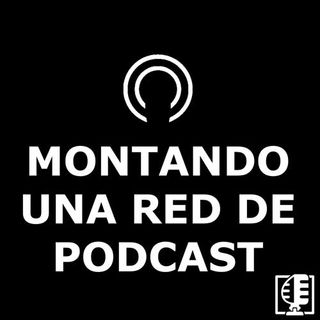 Montando una red de Podcast