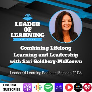 Combining Lifelong Learning and Leadership with Sari Goldberg-McKeown