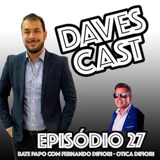 DAVESCAST Episódio 27 - com Fernando DiFiori (Empreendedor)