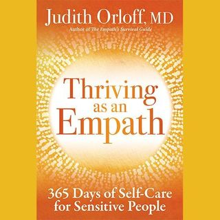 Thriving as an Empath: 365 Days of Self-Care for Sensitive People with Dr. Judith Orloff