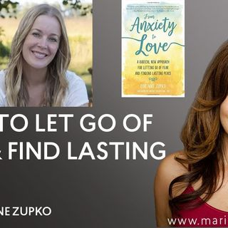 [INTERVIEW] How to Let Go of Fear & Find Lasting Peace - Corinne Zupko - ACIM - A Course in Miracles