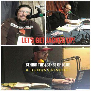 Bonus Episode-Behind The Scenes- Let's Get Jacked Up!