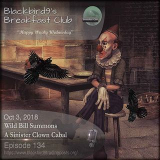 Wild Bill Summons A Sinister Clown Cabal - Blackbird9 Podcast