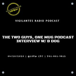 The Two Guys, One Mug Podcast  Interview W/B Dog