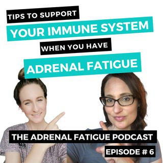 Episode #6: Immune Support When You Have Adrenal Fatigue! How to Strengthen Both!